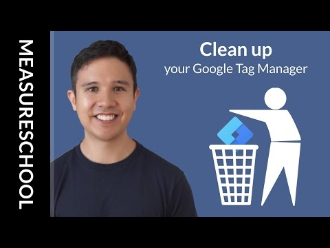 How To Keep Your Google Tag Manager Account Clean And Organized