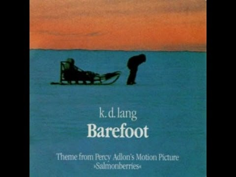 Barefoot by k.d Lang (from the movie Salmonberries)