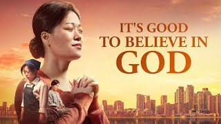"2019 Christian Movie | Based on a True Story | ""It's Good to Believe in God"" (English Dubbed)"