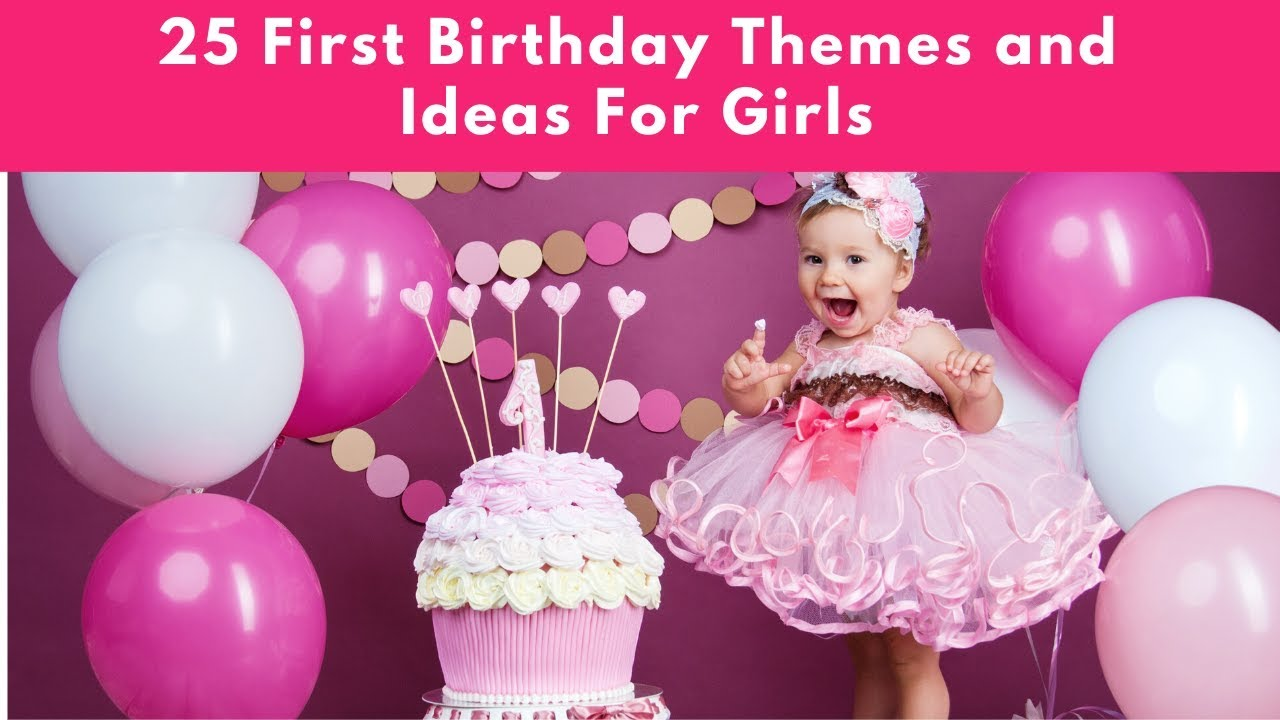 25 First Birthday Themes And Ideas For Girls Youtube