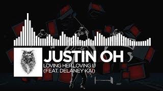 Justin OH - Loving Her Loving U (feat. Delaney Kai)