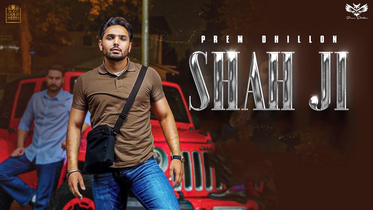 Download Shah Ji (Full Video) Prem Dhillon   Snappy   Sukh Sanghera   Gold Media   Latest Punjabi Songs 2021