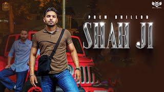 Shah Ji (Full Video) Prem Dhillon | Snappy | Sukh Sanghera | Gold Media | Latest Punjabi Songs 2021
