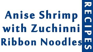 Anise Shrimp with Zuchinni Ribbon Noodles