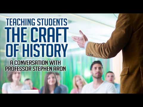Teaching Students the Craft of History: A Conversation with Professor Stephen Aron