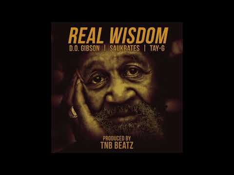 D.O. Gibson - Real Wisdom feat Saukrates and Tay-G
