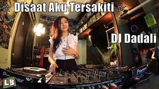 Video ☆ Disaat Aku Tersakiti - Dadali (House Musik) ☆ DJ UNA ☆ download MP3, 3GP, MP4, WEBM, AVI, FLV Oktober 2018