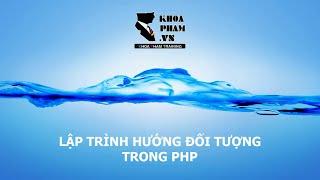 Khóa học PHP: LẬP TRÌNH HƯỚNG ĐỐI TƯỢNG OOP