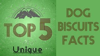 Top 5 Dog Biscuits Facts