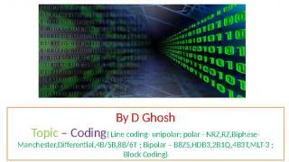 Line Coding,Unipolar,Polar,NRZ,RZ,Biphase,Manchester,Differential,4b/5b,8b/6t,Biploar,b8zs,block..