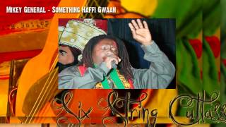 MIKEY GENERAL - SOMETHING HAFFI GWAAN - SIX STRING CUTLASS RIDDIM - XTM NATION PROD - JUNE 2012