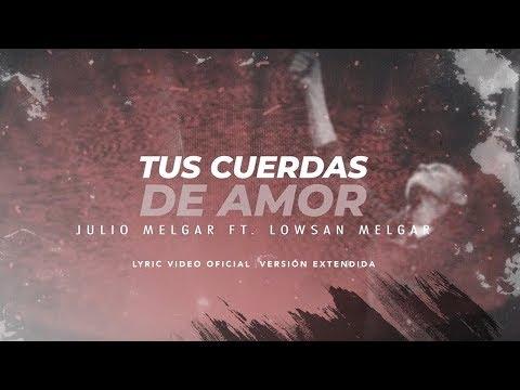 Julio Melgar - Tus Cuerdas De Amor feat. Lowsan Melgar - Versión Extendida (Lyric Video Oficial)
