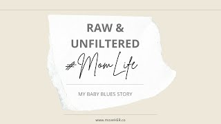 Raw and Unfiltered: #MomLife.  My Baby Blues Story.
