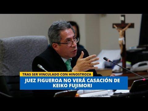 KEIKO FUJIMORI: JUEZ ALDO FIGUEROA SE INHIBIÓ DE VER CASACIÓN DE LÍDER DE FUERZA POPULAR EN #21NOTIC