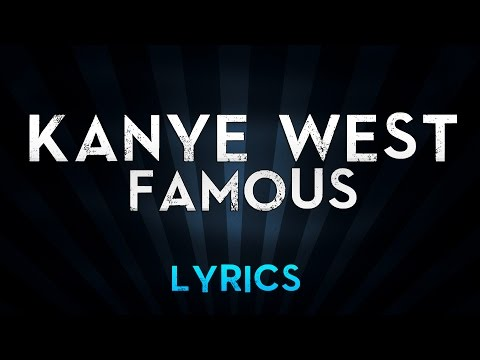Famous - Kanye West Ft. Rihanna & Swizz Beatz (Lyrics)