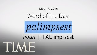 Word Of The Day: PALIMPSEST | Merriam-Webster Word Of The Day | TIME