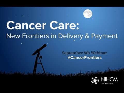 Cancer Care: New Frontiers in Delivery & Payment