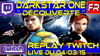Découverte DarkStar One Gameplay FR PC - Replay Twitch 04/03/15