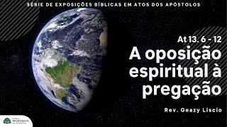 Atos 13. 6-12 | A oposição espiritual à pregação | Rev. Geazy Liscio