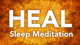 HEAL Guided Sleep Meditation for Healing Body, Mind, Spirit Before Sleeping With Ease