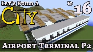 How To Build A City :: Minecraft :: Airport Terminal P2 :: E16 :: Z One N Only