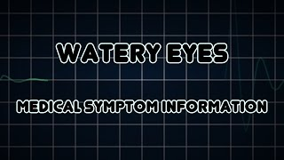 Watery eyes (Medical Symptom)
