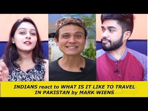 INDIANS react to WHAT IS IT LIKE TO TRAVEL IN PAKISTAN by MARK WIENS