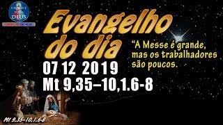 EVANGELHO DO DIA 07/12/2019, COM REFLEXÃO. Evangelho (Mt 9,35–10,1.6-8)