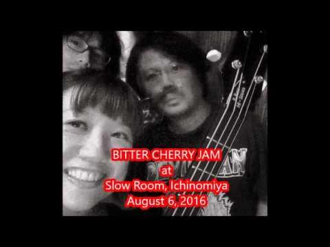 BITTER CHERRY JAM at Slow Room Aug.6 2016