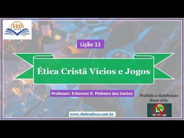 Lição 11 – Ética Cristã, Vícios e Jogos