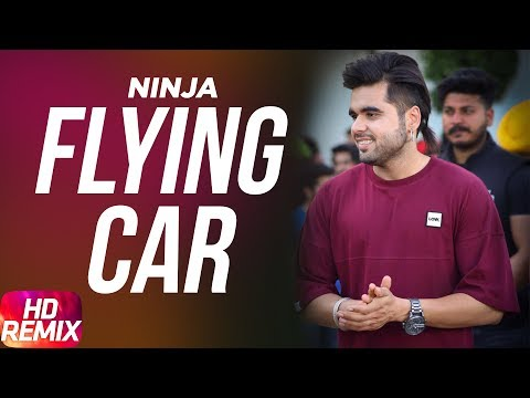Flying Car ( Remix ) | Ninja ft Sultaan | Latest Remix Song 2017 | Punjabi Remix Song