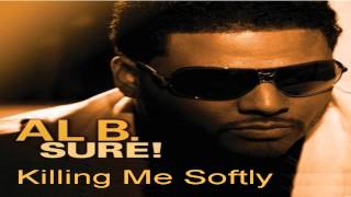 Al B  Sure!  -  Killing Me Softly