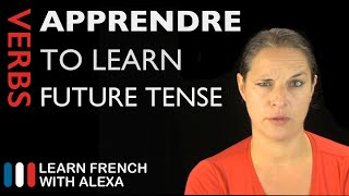 Apprendre (to learn) — Future Tense (French verbs conjugated by Learn French With Alexa)