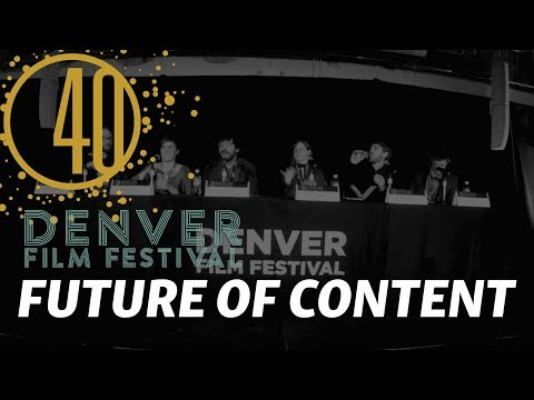 Future of Content | DENVER FILM FESTIVAL PANEL