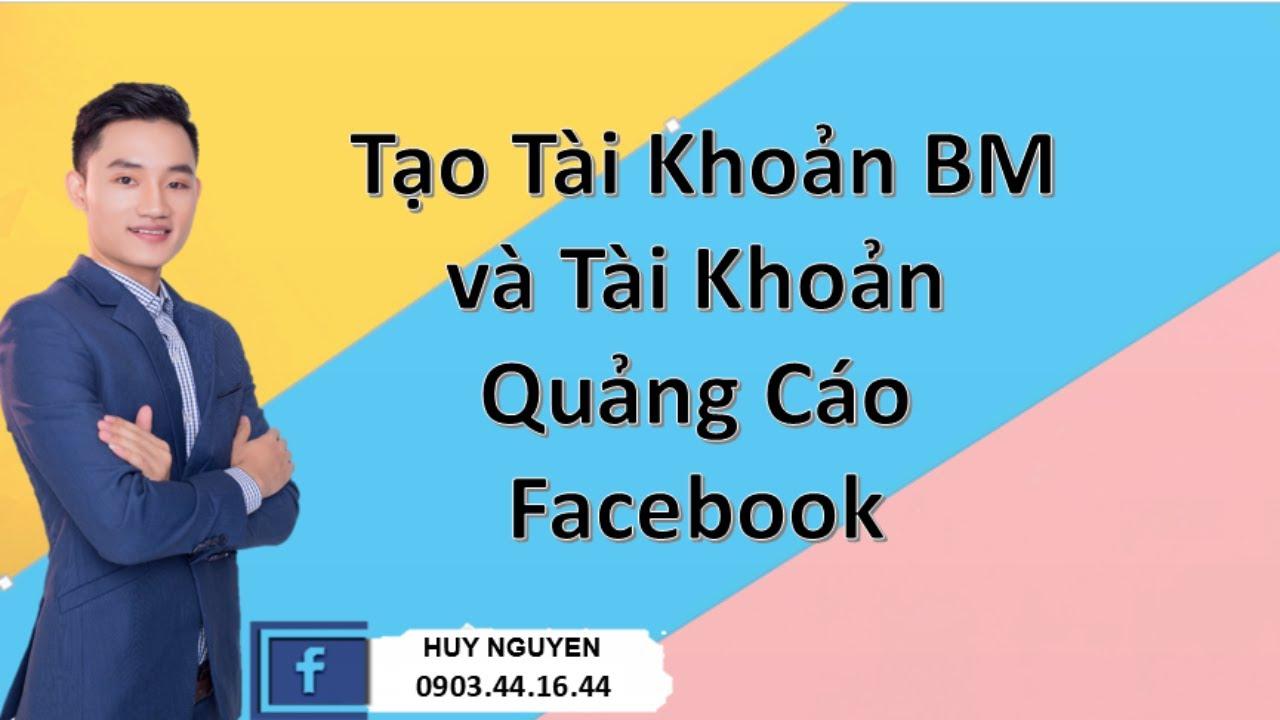 Phần 1: Hướng Dẫn Tạo Tài Khoản BM và Tài Khoản Quảng Cáo Facebook   Huy Nguyen