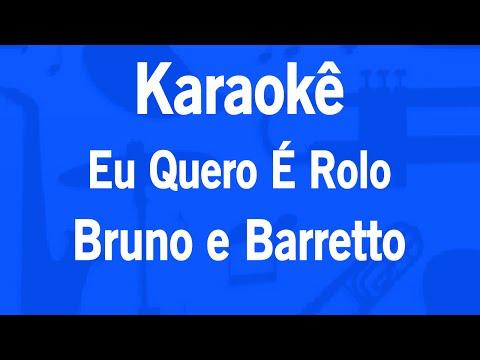 Karaokê Eu Quero É Rolo - Bruno e Barretto