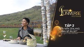 H'Hen Niê, New Zealand Phiêu Lưu Ký - Tập 3: Đến New Zealand, bạn sẽ ăn gì?   Miss Universe Vietnam