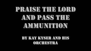 Praise the Lord and Pass the Ammunition - Kay Kyser