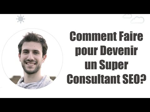 Comment Faire pour Devenir Un Super Consultant SEO ?
