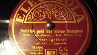 Peter Igelhoff - ( 1 / 3 ) Schlafen geht das kleine Saxophon