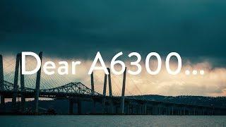 Dear A6300...