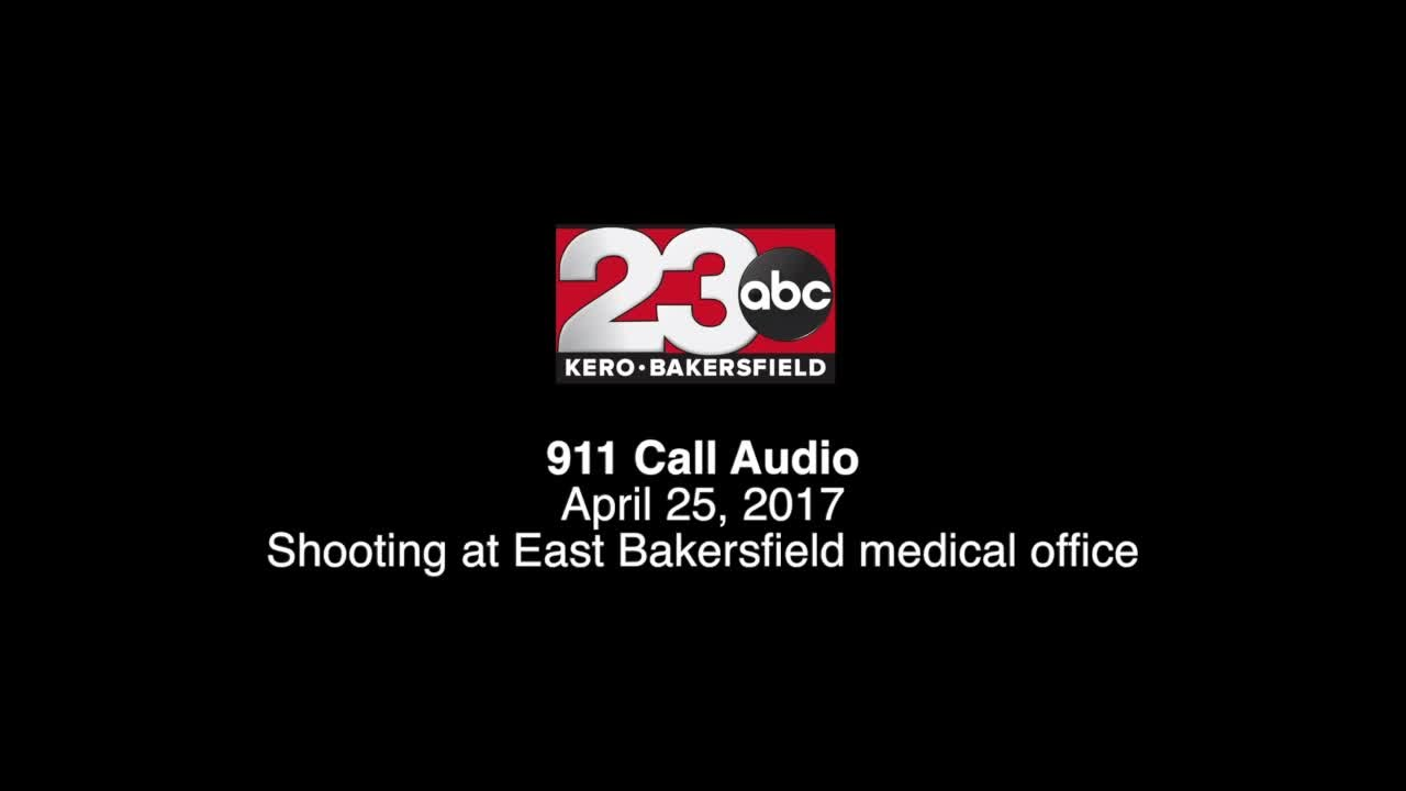 911 Call Audio: Shooting at East Bakersfield medical office