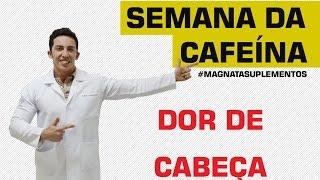 Semana da Cafeína - Dor de Cabeça