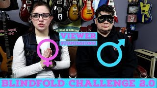 BLINDFOLD CHALLENGE(2.0): Man or Woman Guitarist? Viewer Submissions!