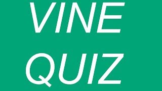 Finish The Vine Quiz (Part #1 ) How Well Do You Know Your Vines?