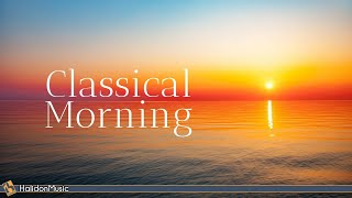 Classical Morning - Relaxing, Uplifting Classical Music