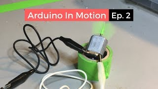Arduino In Motion (Episode 2: DC Motors!)