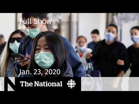 CBC News: The National: The National for Thursday, Jan. 23 —  Trying to combat new coronavirus; At Issue