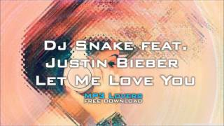 Dj Snake feat  Justin Bieber Let Me Love You 320kbps MP3 free download link MP3 Lovers