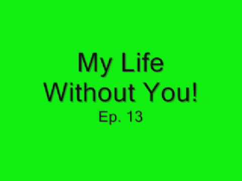 My Life Without You! ep13
